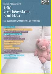 Dítě v rodičovském konfliktu : jak zůstat dobrým rodičem i po rozchodu  (odkaz v elektronickém katalogu)