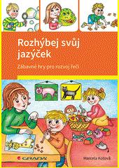 Rozhýbej svůj jazýček : zábavné hry pro rozvoj řeči  (odkaz v elektronickém katalogu)