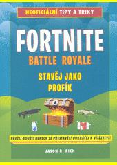 Fortnite battle royale : stavěj jako profík : neoficiální tipy a triky  (odkaz v elektronickém katalogu)