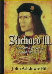 Richard III. : poslední dny života a osud jeho DNA  (odkaz v elektronickém katalogu)