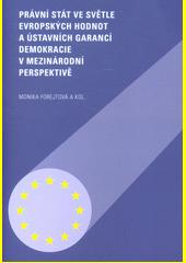 Právní stát ve světle evropských hodnot a ústavních garancí demokracie v mezinárodní perspektivě  (odkaz v elektronickém katalogu)