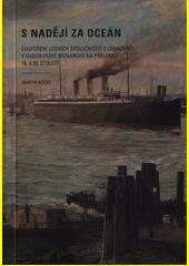 S nadějí za oceán : soupeření lodních společností o zákazníky v habsburské monarchii na přelomu 19. a 20. století  (odkaz v elektronickém katalogu)
