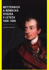 Metternich a německá otázka v letech 1840-1848  (odkaz v elektronickém katalogu)