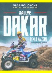 Rallye Dakar : peklo na zemi : o splněných snech, zdolávání překážek a vůli vítězit  (odkaz v elektronickém katalogu)