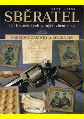 Sběratel historických palných zbraní : nábojové zadovky a revolvery  (odkaz v elektronickém katalogu)