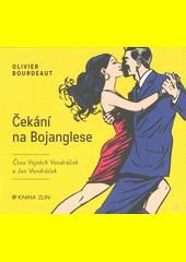 Čekání na Bojanglese  (odkaz v elektronickém katalogu)