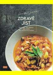 Zdravě jíst : veganská, bez pšenice, bez cukru, bez tropických plodin  (odkaz v elektronickém katalogu)
