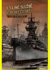 V tajné službě Koruny české  (odkaz v elektronickém katalogu)