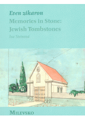 Even zikaron : memories in stone: Jewish tombstones. Milevsko  (odkaz v elektronickém katalogu)