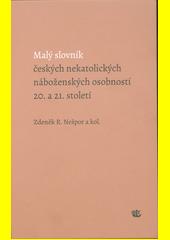 Malý slovník českých nekatolických náboženských osobností 20. a 21. století  (odkaz v elektronickém katalogu)