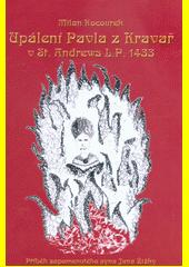 Upálení Pavla z Kravař v St. Andrews l.p. 1433 : příběh zapomenutého syna Jana Žižky  (odkaz v elektronickém katalogu)