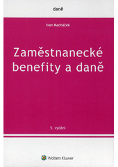 Zaměstnanecké benefity a daně  (odkaz v elektronickém katalogu)