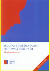 Zkouška z českého jazyka pro trvalý pobyt v ČR : modelová verze : trvalý pobyt : platné od roku 2019 (odkaz v elektronickém katalogu)