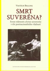 Smrt suveréna? : eroze státnosti a krize suverenity v éře postnacionálního vládnutí : suverenita a normativní konstrukce reality II  (odkaz v elektronickém katalogu)