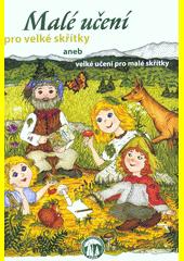 Malé učení pro velké skřítky, aneb, Velké učení pro malé skřítky : texty: Martina Kučerová ; ilustrace: Alena Fraitová (odkaz v elektronickém katalogu)