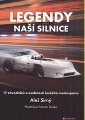 Legendy naší silnice : 17 závodníků a osobností českého motorsportu  (odkaz v elektronickém katalogu)