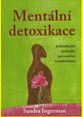 Mentální detoxikace : jednoduché techniky pro osobní transformaci  (odkaz v elektronickém katalogu)