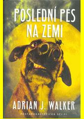 Poslední pes na zemi  (odkaz v elektronickém katalogu)