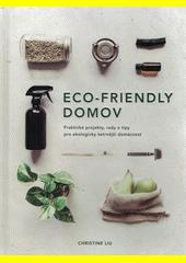 Eco-friendly domov : praktické projekty, rady a tipy pro ekologicky šetrnější domácnost  (odkaz v elektronickém katalogu)