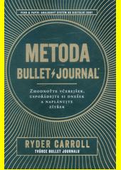 Metoda Bullet Journal : zhodnoťte včerejšek, uspořádejte si dnešek a naplánujte zítřek  (odkaz v elektronickém katalogu)