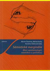 Sémiotické marginálie : mezi epistemologií, estetikou a politikou (odkaz v elektronickém katalogu)