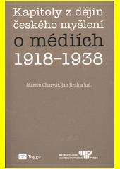 Kapitoly z dějin českého myšlení o médiích 1918-1938  (odkaz v elektronickém katalogu)