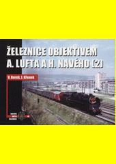 Železnice objektivem A. Lufta a H. Navého. (1)  (odkaz v elektronickém katalogu)