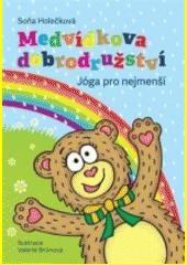 Medvídkova dobrodužství : jóga pro nejmenší  (odkaz v elektronickém katalogu)