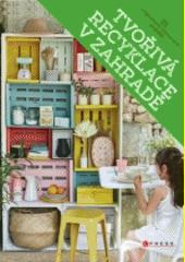 Tvořivá recyklace v zahradě : 65 originálních projektů  (odkaz v elektronickém katalogu)