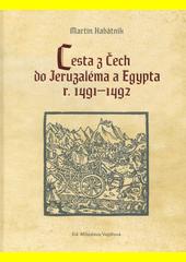 Cesta z Čech do Jeruzaléma a Egypta r. 1491-1492  (odkaz v elektronickém katalogu)