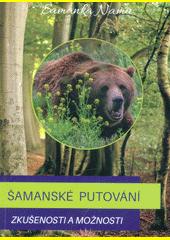 Šamanské putování : zkušenosti a možnosti  (odkaz v elektronickém katalogu)