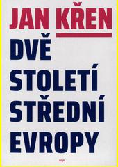 Dvě století střední Evropy  (odkaz v elektronickém katalogu)