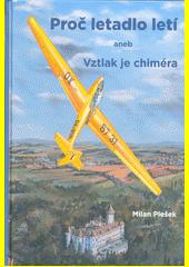 Proč letadlo letí, aneb, Vztlak je chiméra  (odkaz v elektronickém katalogu)