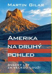Amerika na druhý pohled : dvacet let za velkou louží  (odkaz v elektronickém katalogu)
