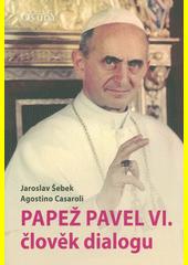 Papež Pavel VI. - člověk dialogu  (odkaz v elektronickém katalogu)