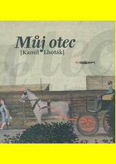 Můj otec Kamil Lhoták  (odkaz v elektronickém katalogu)