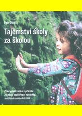 Tajemství školy za školou : proč učení venku v přírodě zlepšuje vzdělávací výsledky, motivaci a chování žáků  (odkaz v elektronickém katalogu)