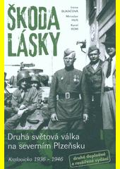 Škoda lásky : druhá světová válka na severním Plzeňsku : Kralovicko 1936-1946  (odkaz v elektronickém katalogu)