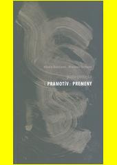 Prolegomena k pramotívu premeny  (odkaz v elektronickém katalogu)