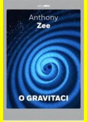 O gravitaci : krátké seznámení se závažným oborem  (odkaz v elektronickém katalogu)