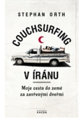 Couchsurfing v Íránu : moje cesta do země za zavřenými dveřmi : s 48 barevnými fotografiemi, 29 černobílými vyobrazeními a jednou mapou (odkaz v elektronickém katalogu)