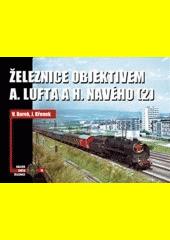 Železnice objektivem A. Lufta a H. Navého  (odkaz v elektronickém katalogu)