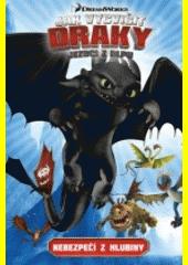 Jak vycvičit draky : jezdci z Blpu. Druhý díl, Nebezpečí z hlubiny  (odkaz v elektronickém katalogu)