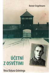 Účetní z Osvětimi : vina Oskara Gröninga  (odkaz v elektronickém katalogu)