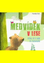 Medvídek v lese : nejzajímavější lesní příběhy, ocasatí a čtyřnozí obyvatelé lesa, lesní tajemství a záhady, noční život v lese  (odkaz v elektronickém katalogu)