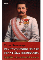 Paměti osobního lékaře Františka Ferdinanda : nejtěžší roky následníka trůnu  (odkaz v elektronickém katalogu)