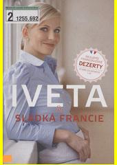 Iveta & sladká Francie : nejlepší francouzské dezerty, které zvládnete i vy  (odkaz v elektronickém katalogu)