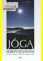 Jóga a sebepoznávání : teorie a praxe vyšších stupňů jógy  (odkaz v elektronickém katalogu)