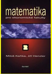 Matematika pro ekonomické fakulty. 2 / Miloš Kaňka, Jiří Henzler (odkaz v elektronickém katalogu)
