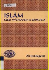 Islám mezi Východem a Západem  (odkaz v elektronickém katalogu)
